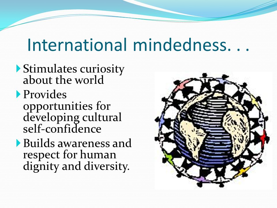  Stimulates curiosity about the world  Provides opportunities for developing cultural self-confidence  Builds awareness and respect for human digni