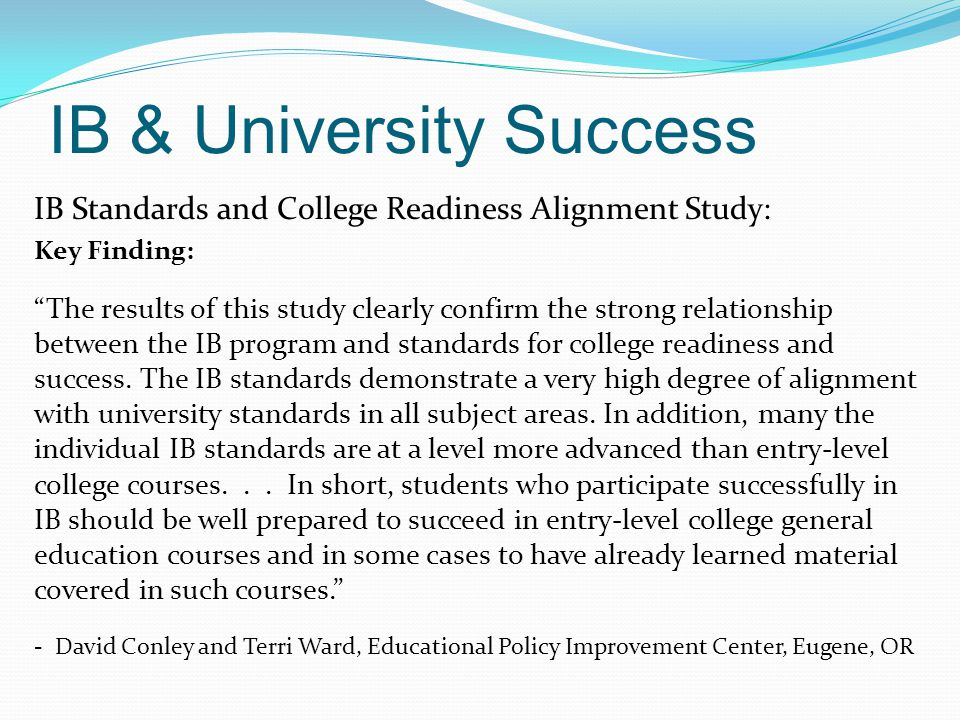 """IB & University Success IB Standards and College Readiness Alignment Study: Key Finding: """"The results of this study clearly confirm the strong relatio"""