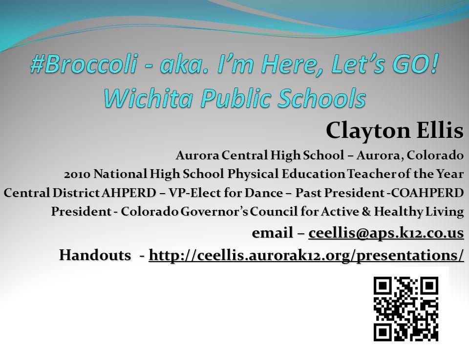 Clayton Ellis Aurora Central High School – Aurora, Colorado 2010 National High School Physical Education Teacher of the Year Central District AHPERD –