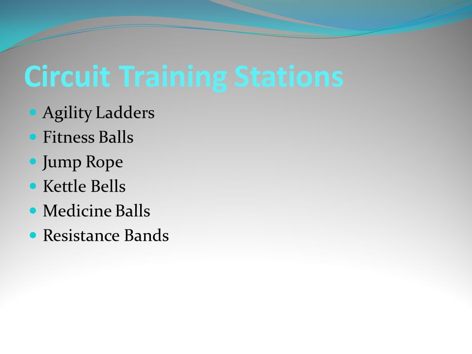 Circuit Training Stations Agility Ladders Fitness Balls Jump Rope Kettle Bells Medicine Balls Resistance Bands