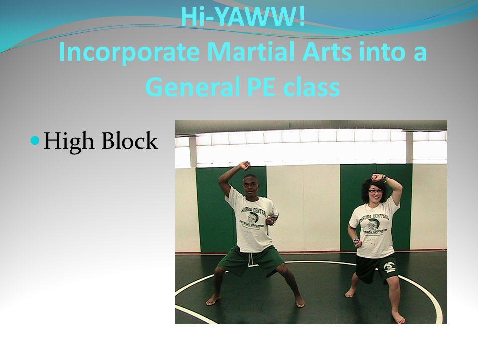 High Block Hi-YAWW! Incorporate Martial Arts into a General PE class