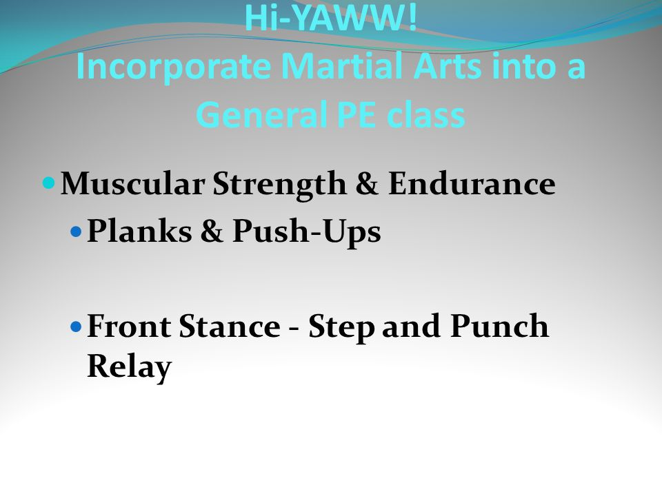 Muscular Strength & Endurance Planks & Push-Ups Front Stance - Step and Punch Relay Hi-YAWW! Incorporate Martial Arts into a General PE class