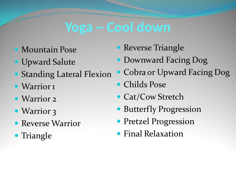 Yoga – Cool down Mountain Pose Upward Salute Standing Lateral Flexion Warrior 1 Warrior 2 Warrior 3 Reverse Warrior Triangle Reverse Triangle Downward