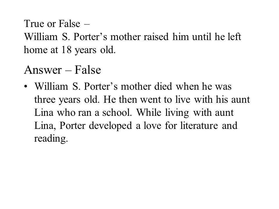 True or False – O. Henry was born as William Sydney Porter. Answer – True O. Henry's birth name was William Sydney Porter. He was born in Greensboro,