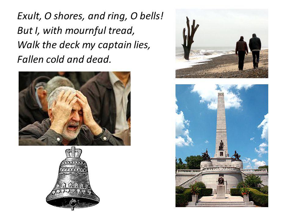 Exult, O shores, and ring, O bells.