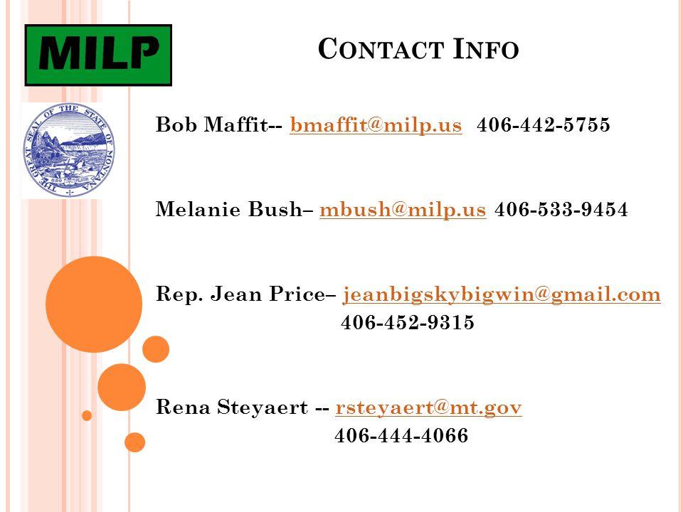 C ONTACT I NFO Bob Maffit-- bmaffit@milp.us 406-442-5755maffit@milp.us Melanie Bush– mbush@milp.us 406-533-9454mbush@milp.us Rep.