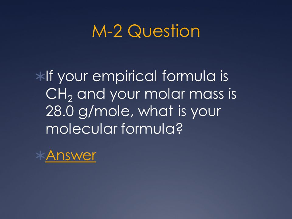 M-3 Question  If your empirical formula is CH 2 O and your molar mass is 360.0 g/mole, what is your molecular formula.