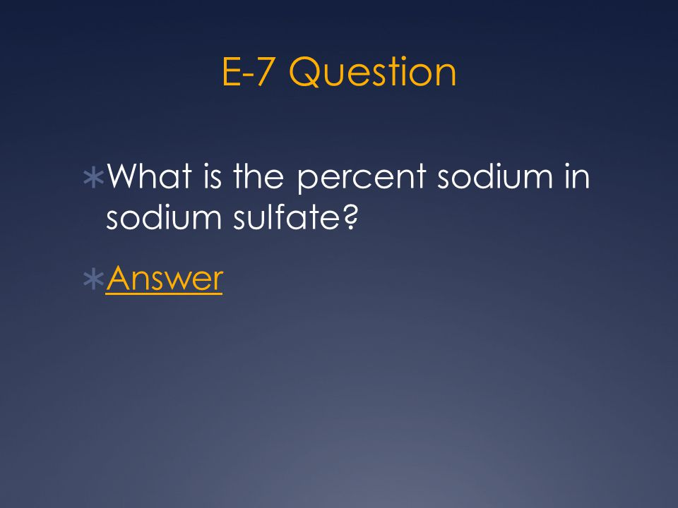 E-7 Question  What is the percent sodium in sodium sulfate?  Answer Answer