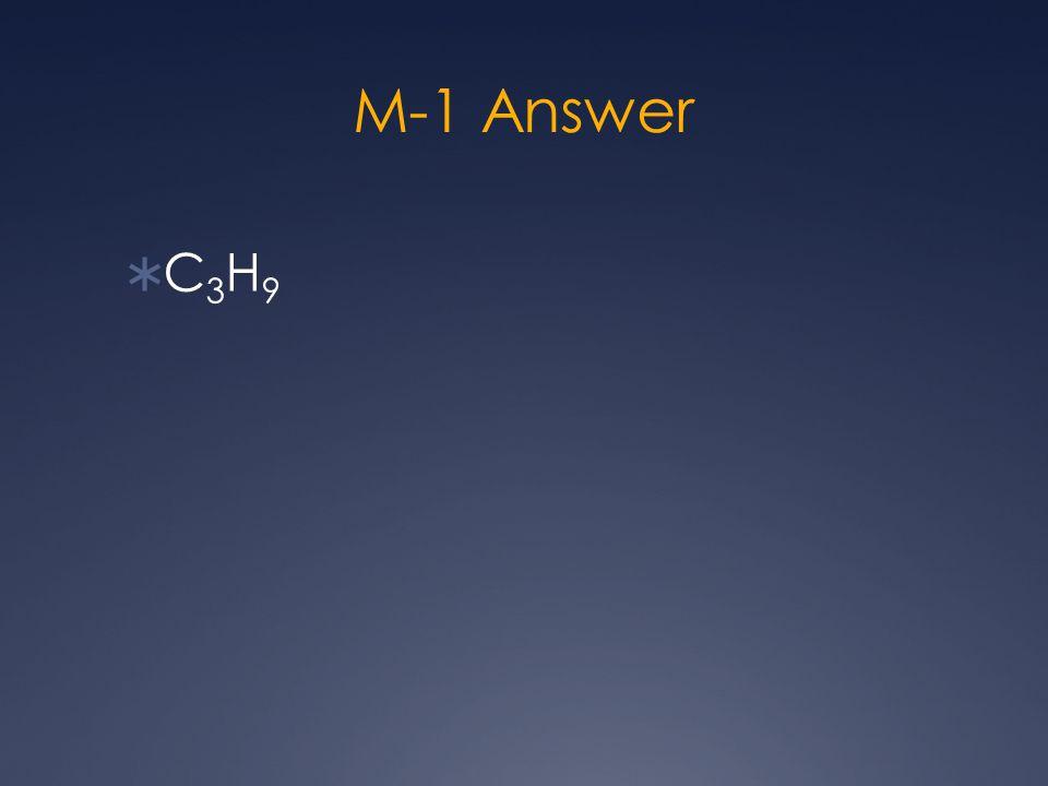 M-1 Answer C3H9C3H9