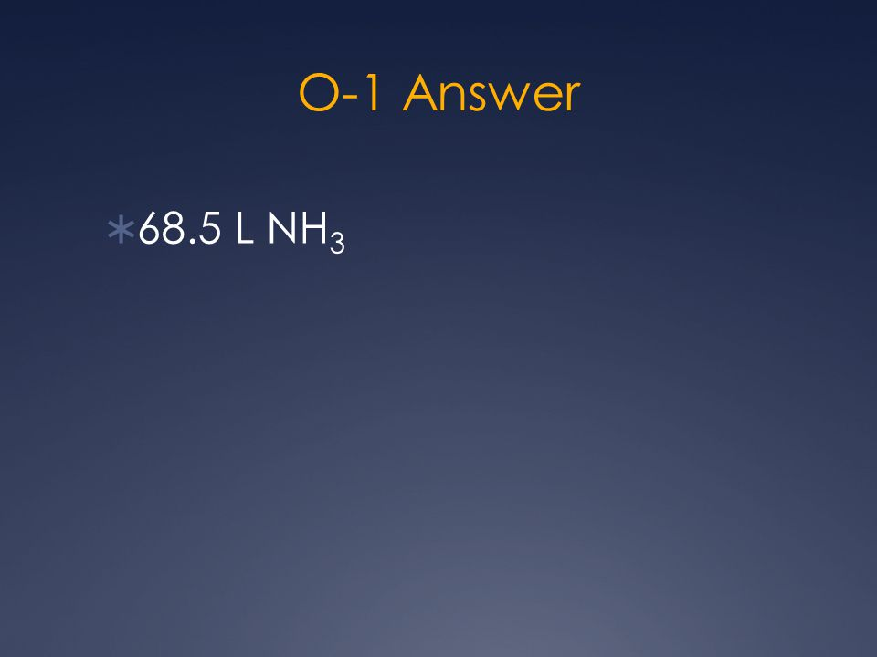 O-1 Answer  68.5 L NH 3