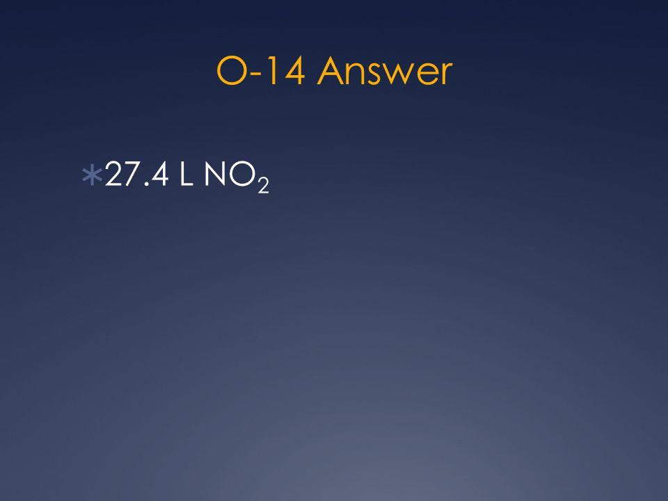 O-14 Answer  27.4 L NO 2