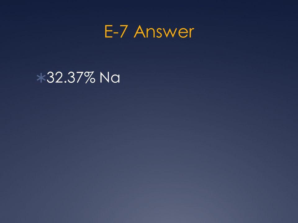 E-7 Answer  32.37% Na