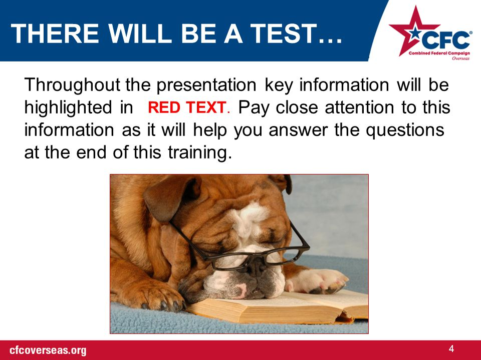 4 Throughout the presentation key information will be highlighted in Pay close attention to this information as it will help you answer the questions at the end of this training.