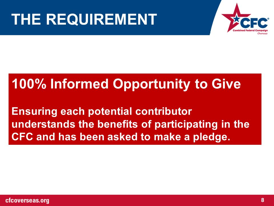 THE REQUIREMENT 100% Informed Opportunity to Give Ensuring each potential contributor understands the benefits of participating in the CFC and has been asked to make a pledge.
