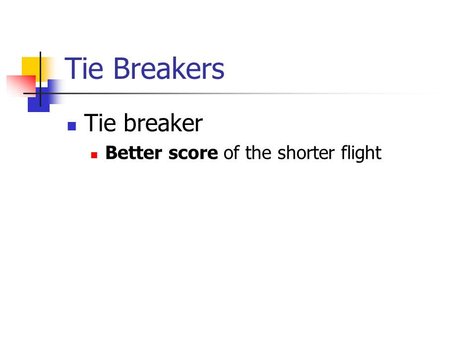 Tie Breakers Tie breaker Better score of the shorter flight