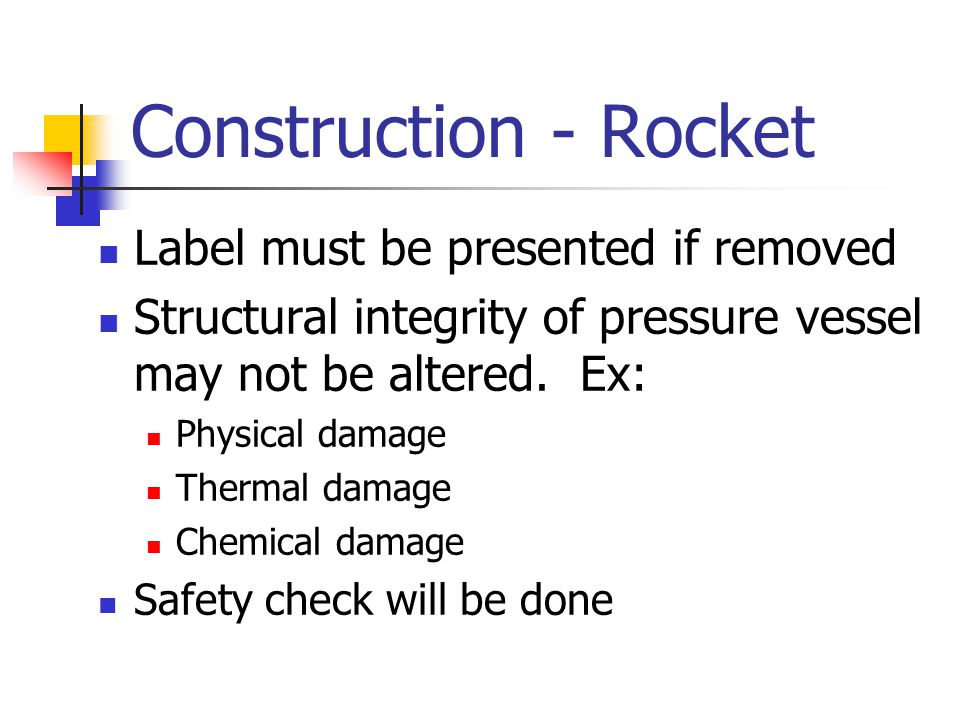 Construction -Rocket Adhesives that may be used to attach components to the pressure vessel are limited to: Tape Glue Silicone Polyurethane based Others that do not damage the structural integrity of the pressure vessel