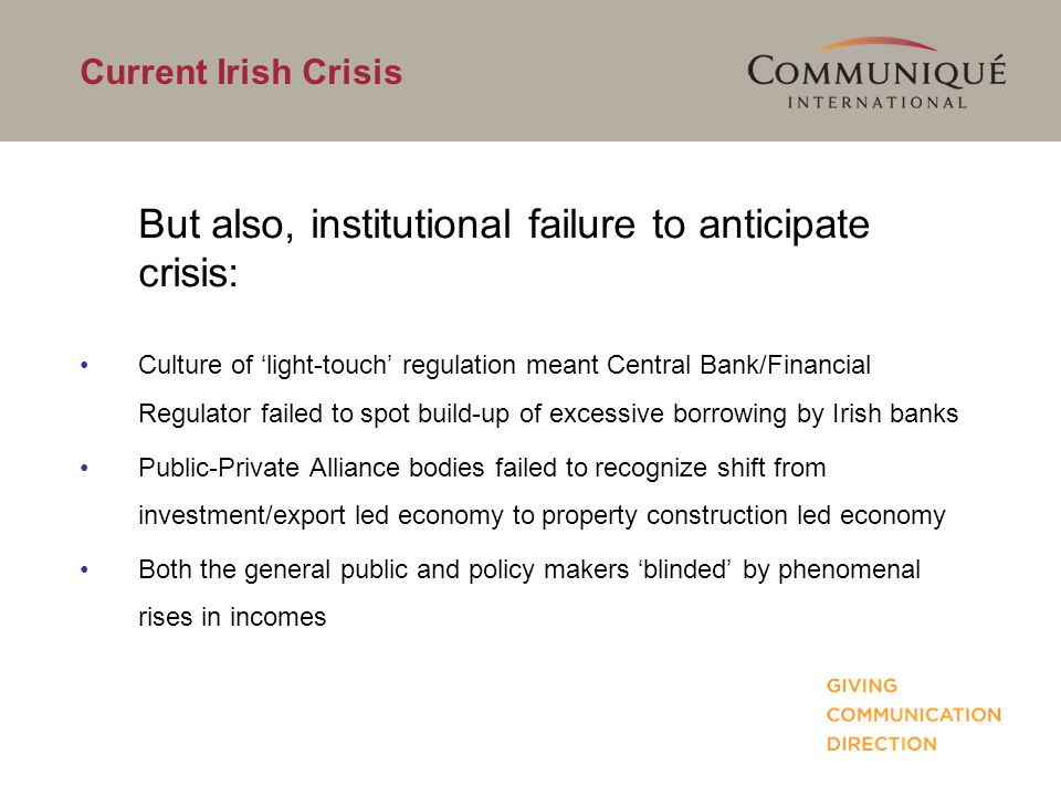 Current Irish Crisis But also, institutional failure to anticipate crisis: Culture of 'light-touch' regulation meant Central Bank/Financial Regulator