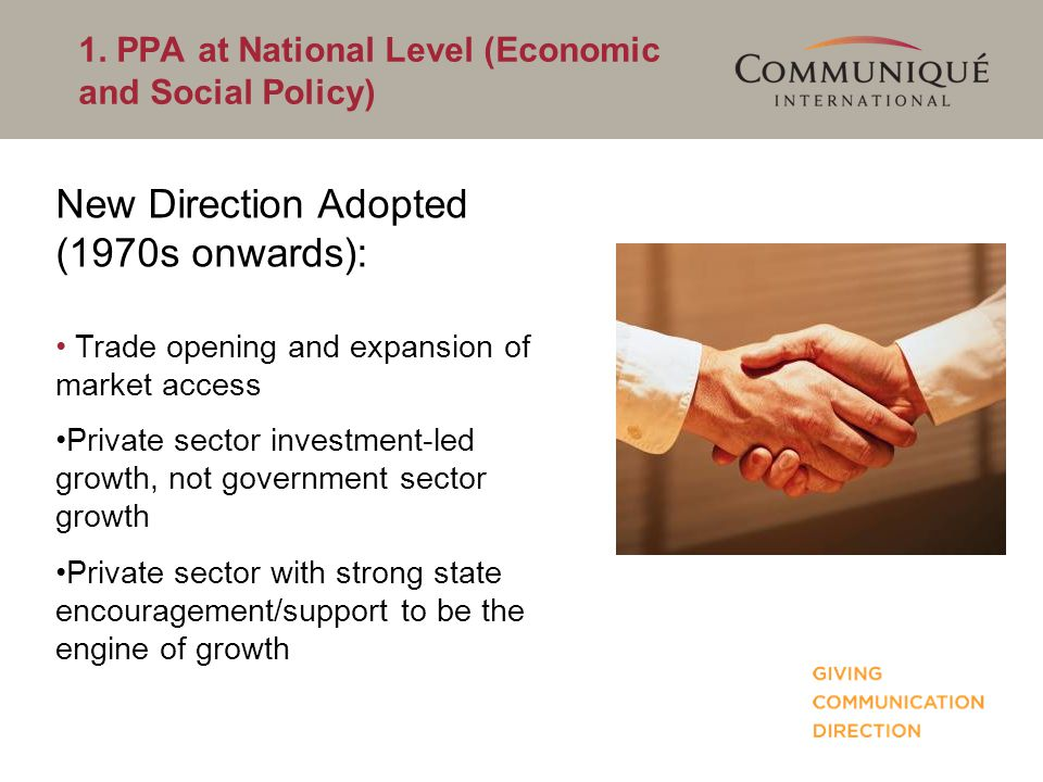1. PPA at National Level (Economic and Social Policy) New Direction Adopted (1970s onwards): Trade opening and expansion of market access Private sect
