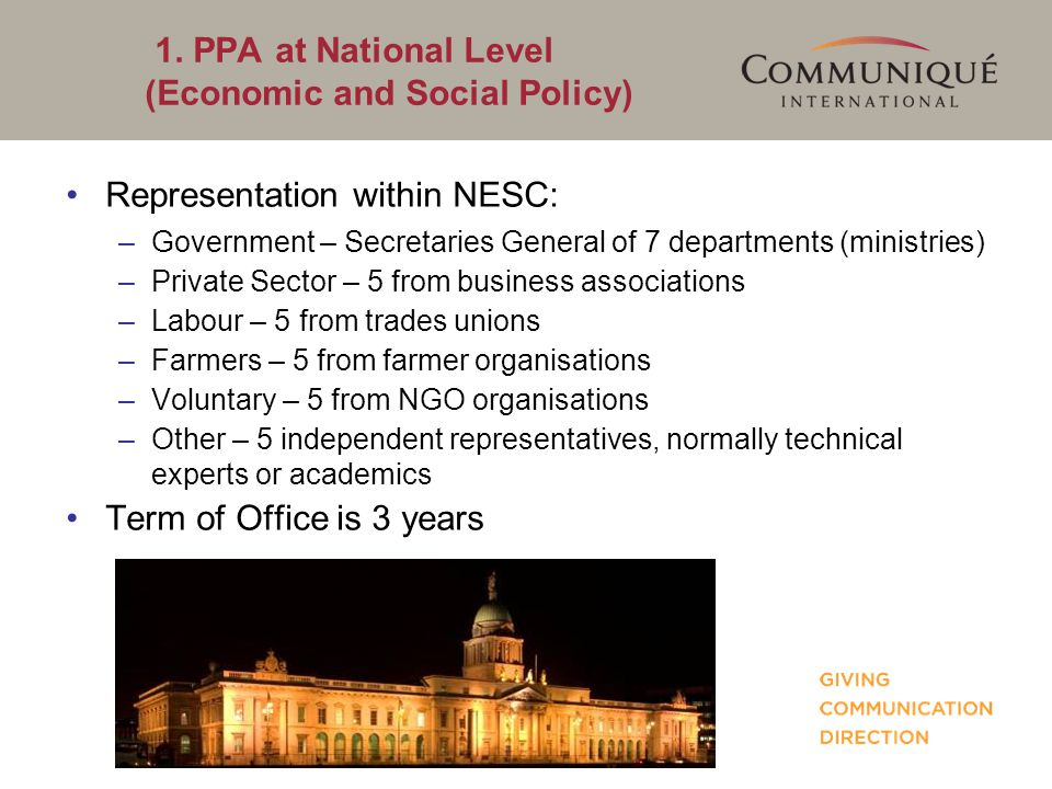 1. PPA at National Level (Economic and Social Policy) Representation within NESC: –Government – Secretaries General of 7 departments (ministries) –Pri