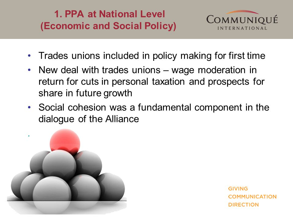 1. PPA at National Level (Economic and Social Policy) Trades unions included in policy making for first time New deal with trades unions – wage modera