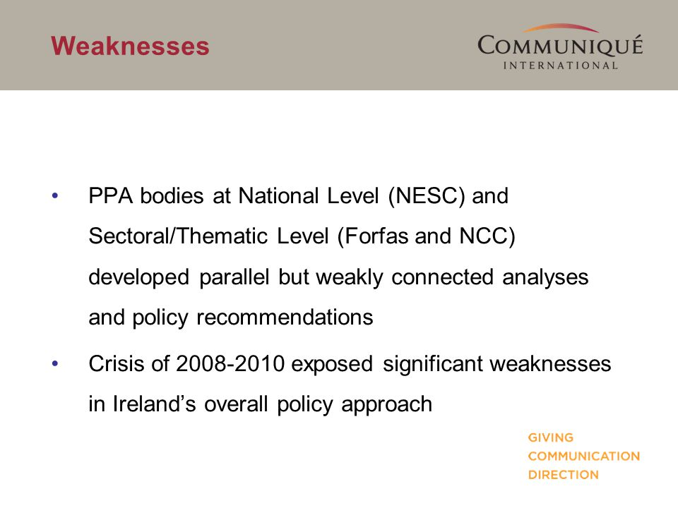 Weaknesses PPA bodies at National Level (NESC) and Sectoral/Thematic Level (Forfas and NCC) developed parallel but weakly connected analyses and polic