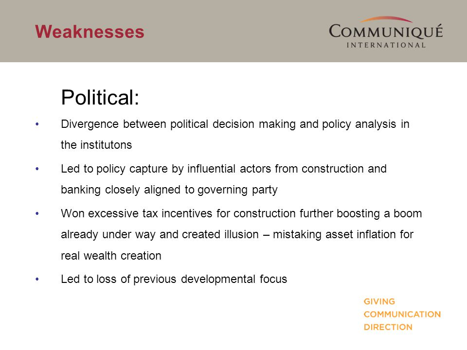 Weaknesses Political: Divergence between political decision making and policy analysis in the institutons Led to policy capture by influential actors