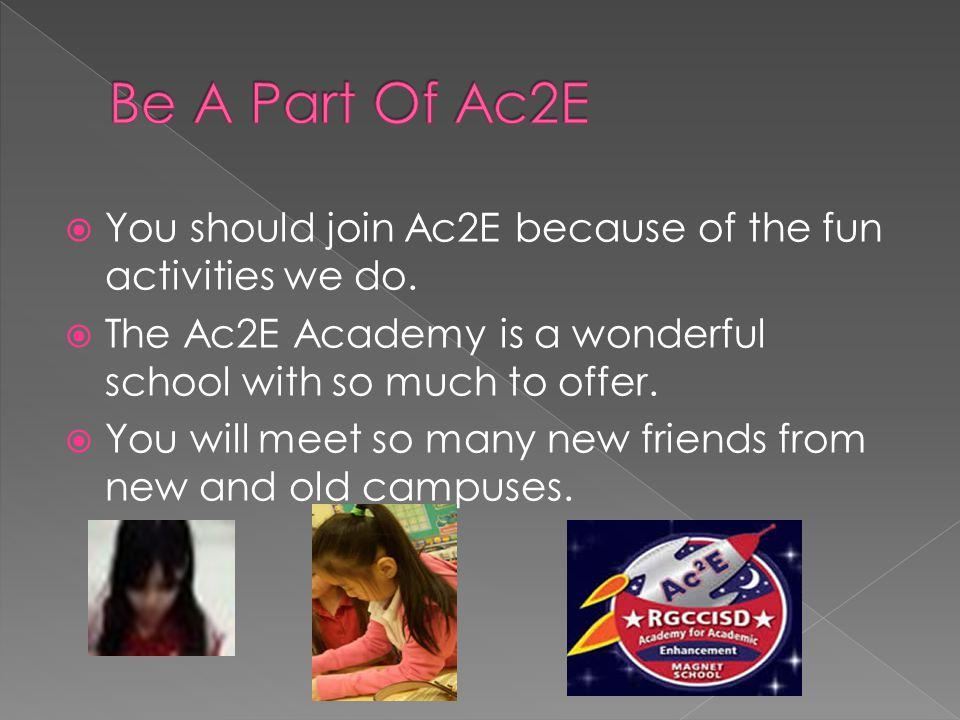 YYou should join Ac2E because of the fun activities we do.