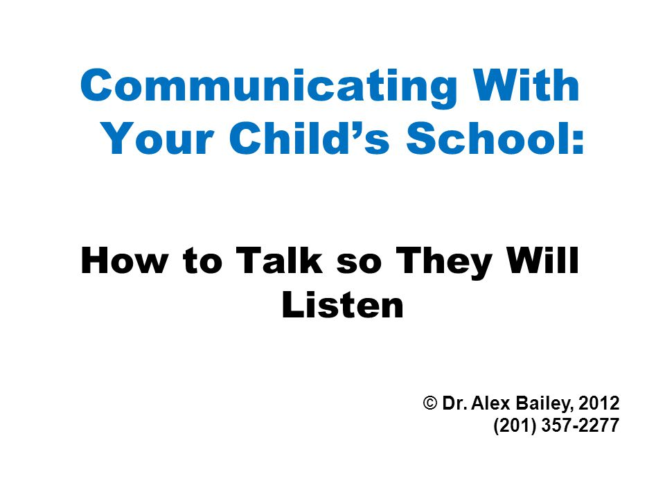 Communicating With Your Child's School: How to Talk so They Will Listen © Dr.