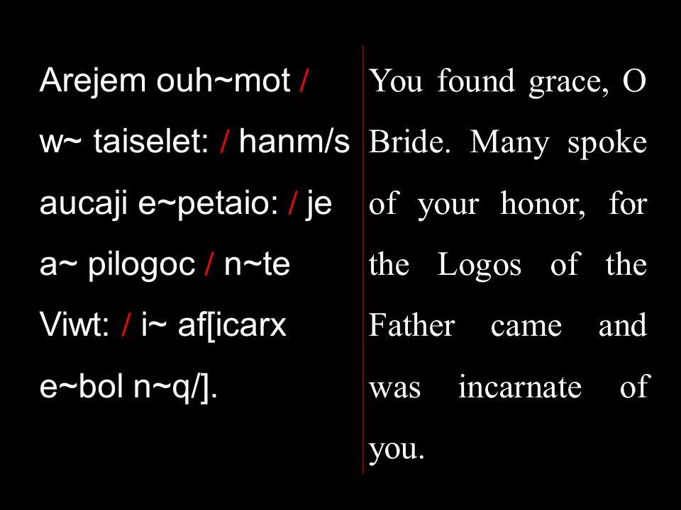 Arejem ouh~mot / w~ taiselet: / hanm/s aucaji e~petaio: / je a~ pilogoc / n~te Viwt: / i~ af[icarx e~bol n~q/].