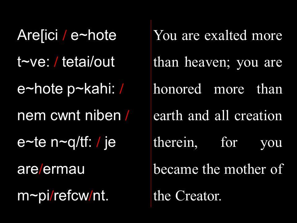 Are[ici / e~hote t~ve: / tetai/out e~hote p~kahi: / nem cwnt niben / e~te n~q/tf: / je are / ermau m~pi / refcw / nt.