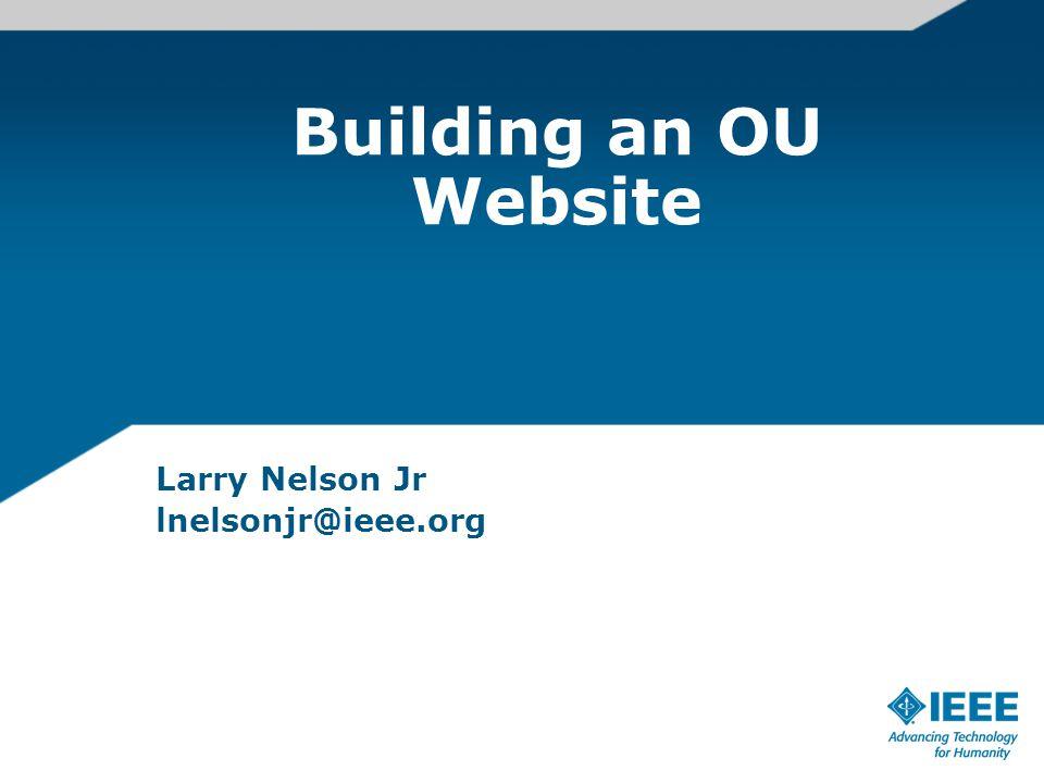Building an OU Website Larry Nelson Jr lnelsonjr@ieee.org