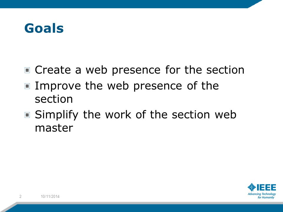 Goals Create a web presence for the section Improve the web presence of the section Simplify the work of the section web master 10/11/20142