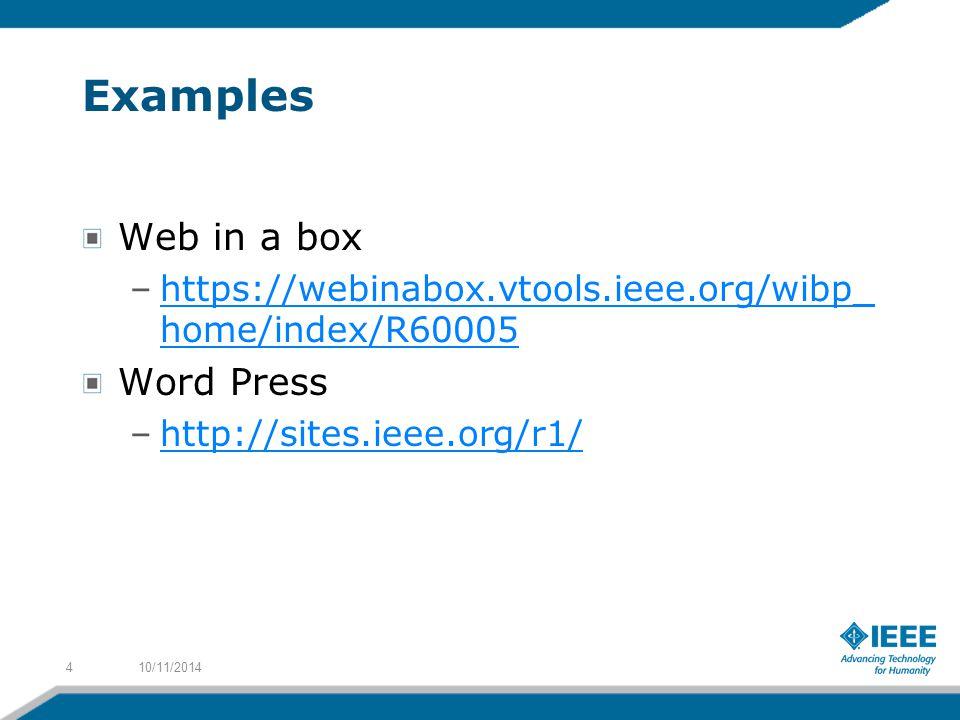 Examples Web in a box –https://webinabox.vtools.ieee.org/wibp_ home/index/R60005https://webinabox.vtools.ieee.org/wibp_ home/index/R60005 Word Press –http://sites.ieee.org/r1/http://sites.ieee.org/r1/ 10/11/20144