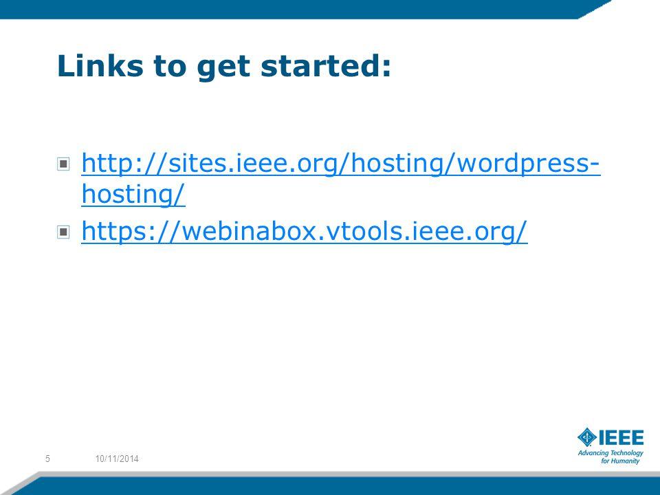 Links to get started: http://sites.ieee.org/hosting/wordpress- hosting/ https://webinabox.vtools.ieee.org/ 10/11/20145