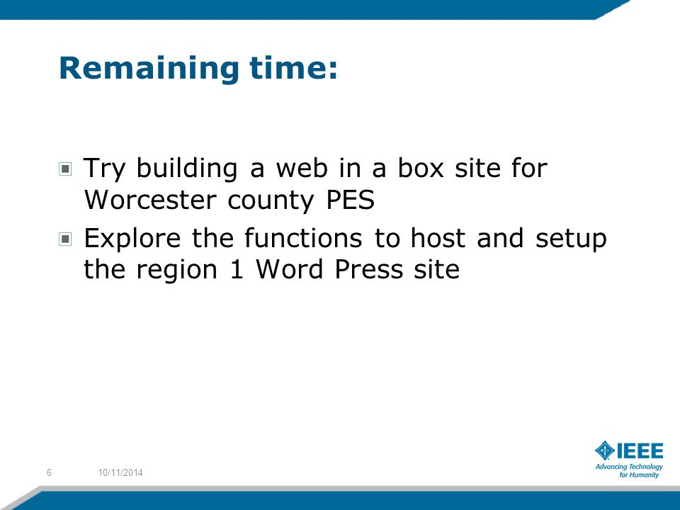 Remaining time: Try building a web in a box site for Worcester county PES Explore the functions to host and setup the region 1 Word Press site 10/11/2