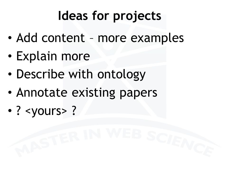 Ideas for projects Add content – more examples Explain more Describe with ontology Annotate existing papers .