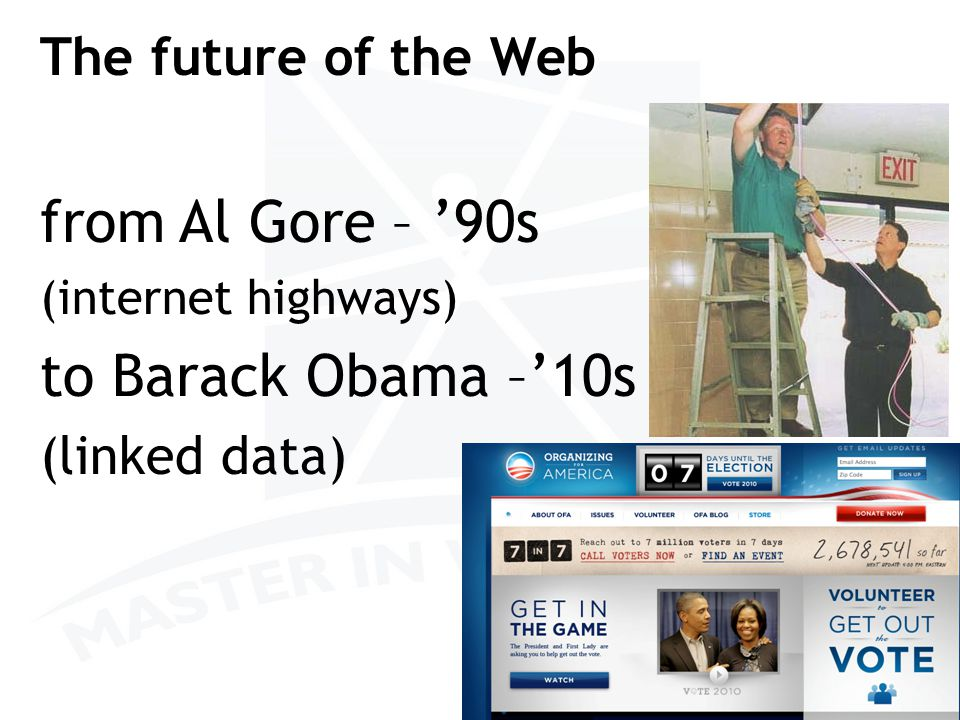 The future of the Web from Al Gore – '90s (internet highways) to Barack Obama –'10s (linked data) 40