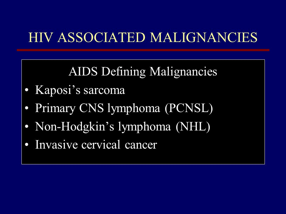 HIV ASSOCIATED MALIGNANCIES Hodgkin's disease Anal cancer Multiple myeloma Leukemia Lung cancer Head and neck tumors GI malignancies Genital cancers Hypernephroma Soft tissue tumors Increased Rates of Other Cancers in HIV