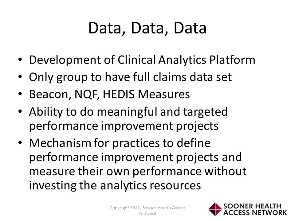 Data, Data, Data Development of Clinical Analytics Platform Only group to have full claims data set Beacon, NQF, HEDIS Measures Ability to do meaningf