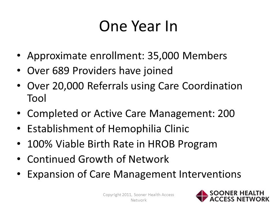 One Year In Approximate enrollment: 35,000 Members Over 689 Providers have joined Over 20,000 Referrals using Care Coordination Tool Completed or Acti