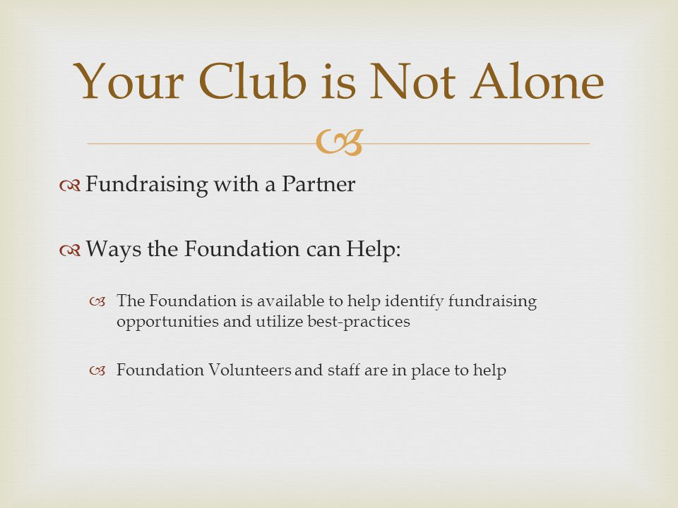   Club Foundation Representative  District Foundation Representative  Foundation Committees  The Foundation Board of Directors  Foundation Staff Who Can Help?