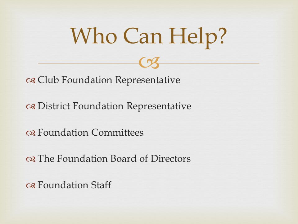   Club Foundation Representative  District Foundation Representative  Foundation Committees  The Foundation Board of Directors  Foundation Staff Who Can Help
