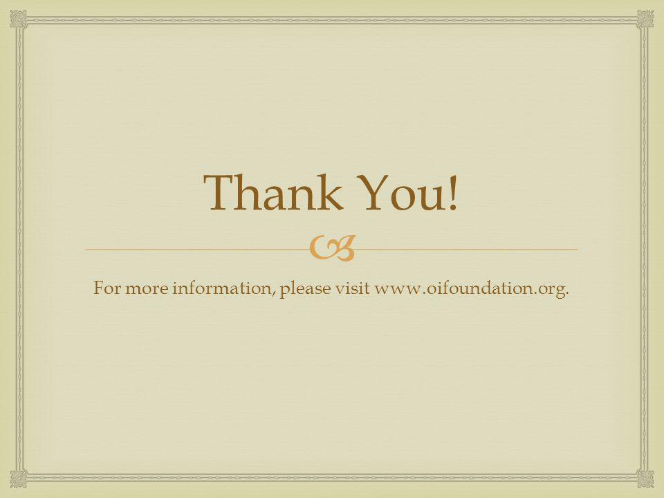  Thank You! For more information, please visit www.oifoundation.org.