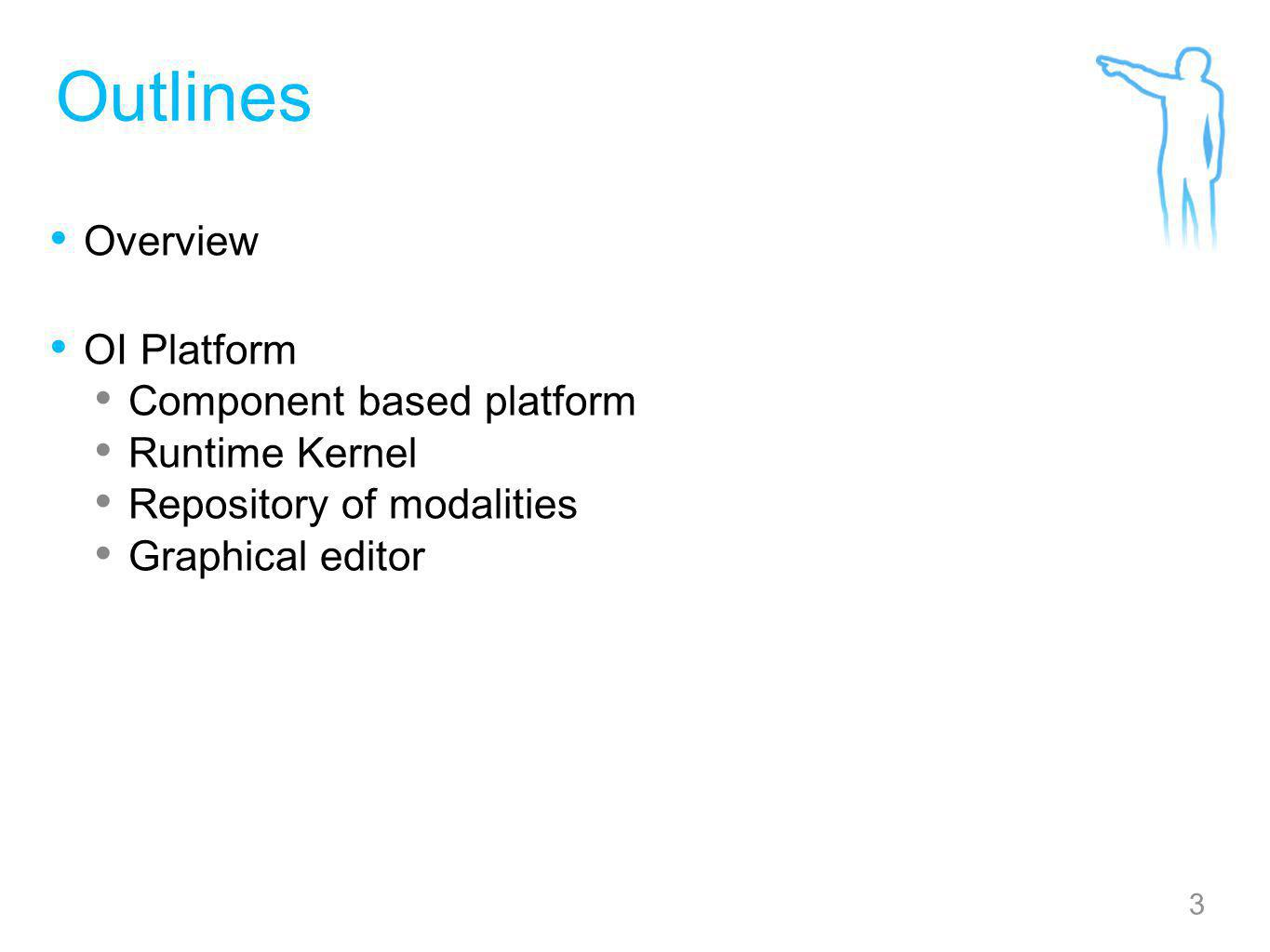 3 Outlines Overview OI Platform Component based platform Runtime Kernel Repository of modalities Graphical editor