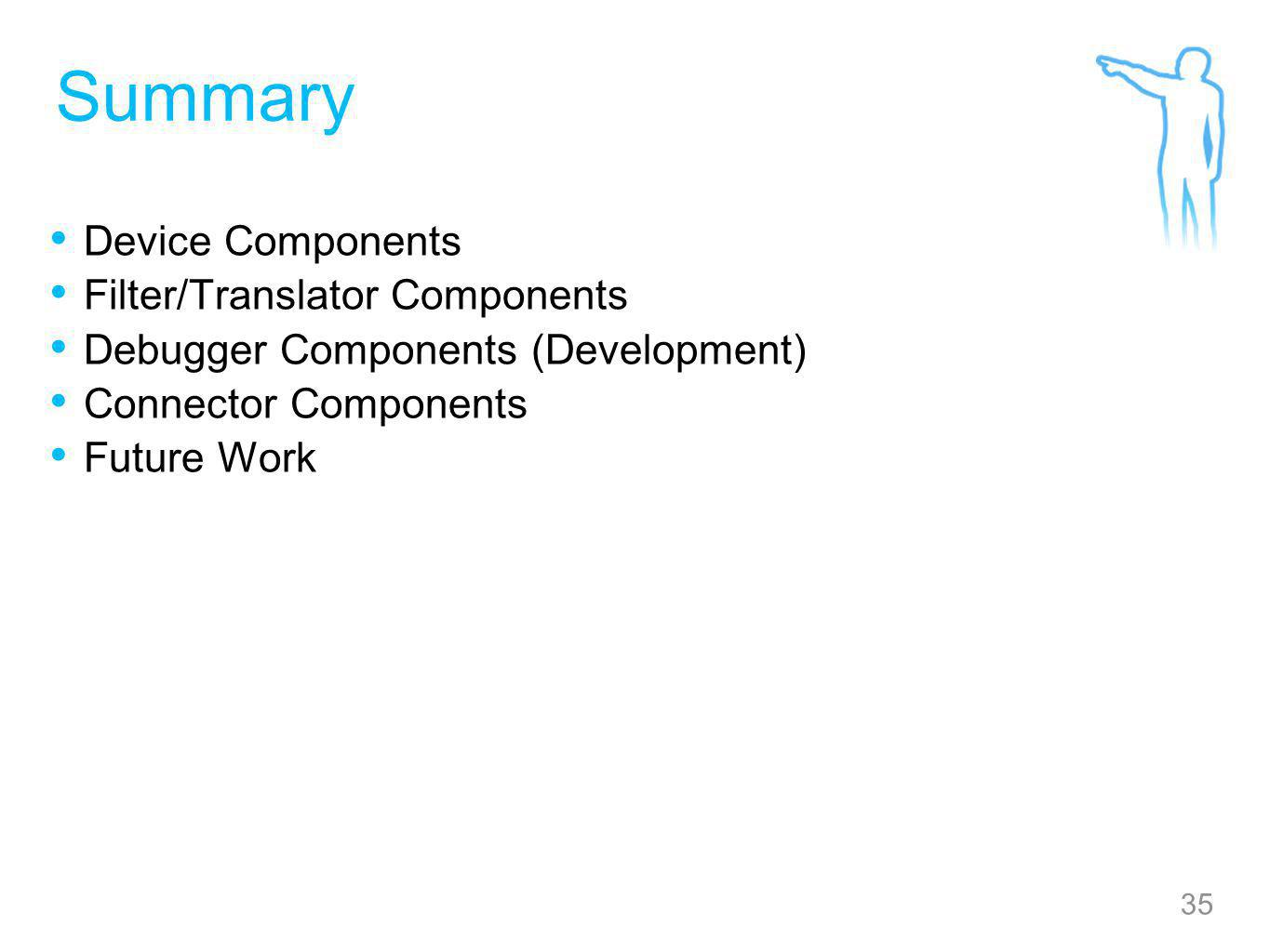 35 Summary Device Components Filter/Translator Components Debugger Components (Development) Connector Components Future Work