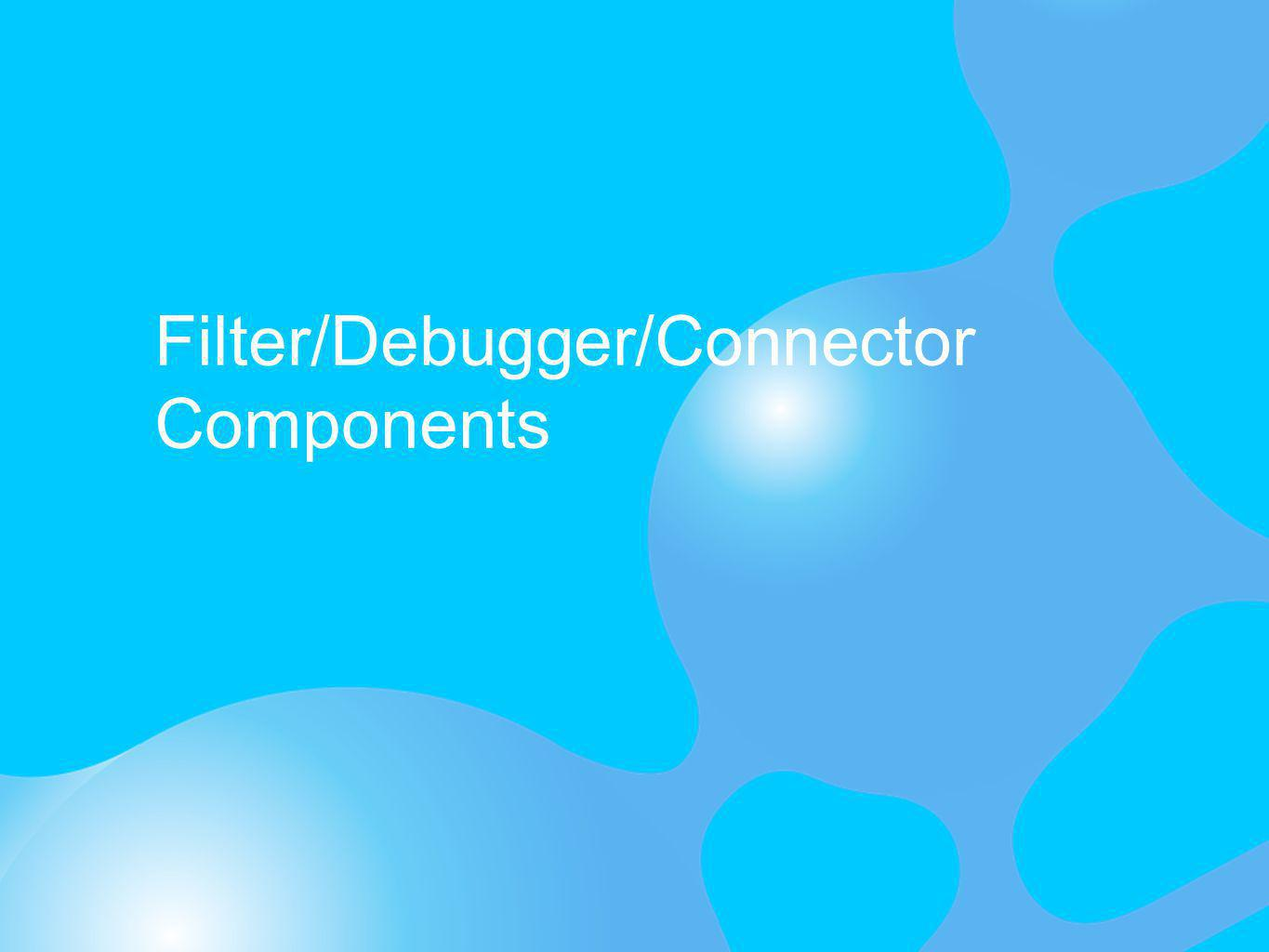 Filter/Debugger/Connector Components
