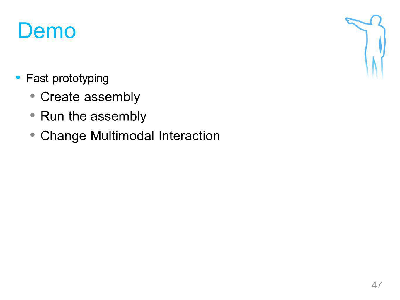 47 Demo Fast prototyping Create assembly Run the assembly Change Multimodal Interaction