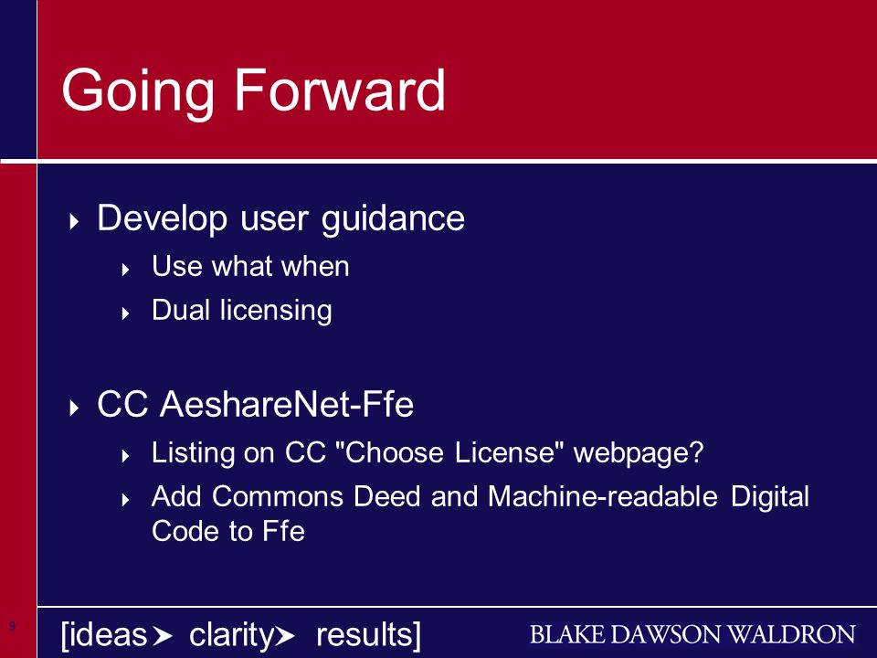 9 [ideas clarity results] Going Forward  Develop user guidance  Use what when  Dual licensing  CC AeshareNet-Ffe  Listing on CC Choose License webpage.