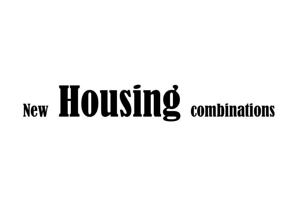 New Housing combinations