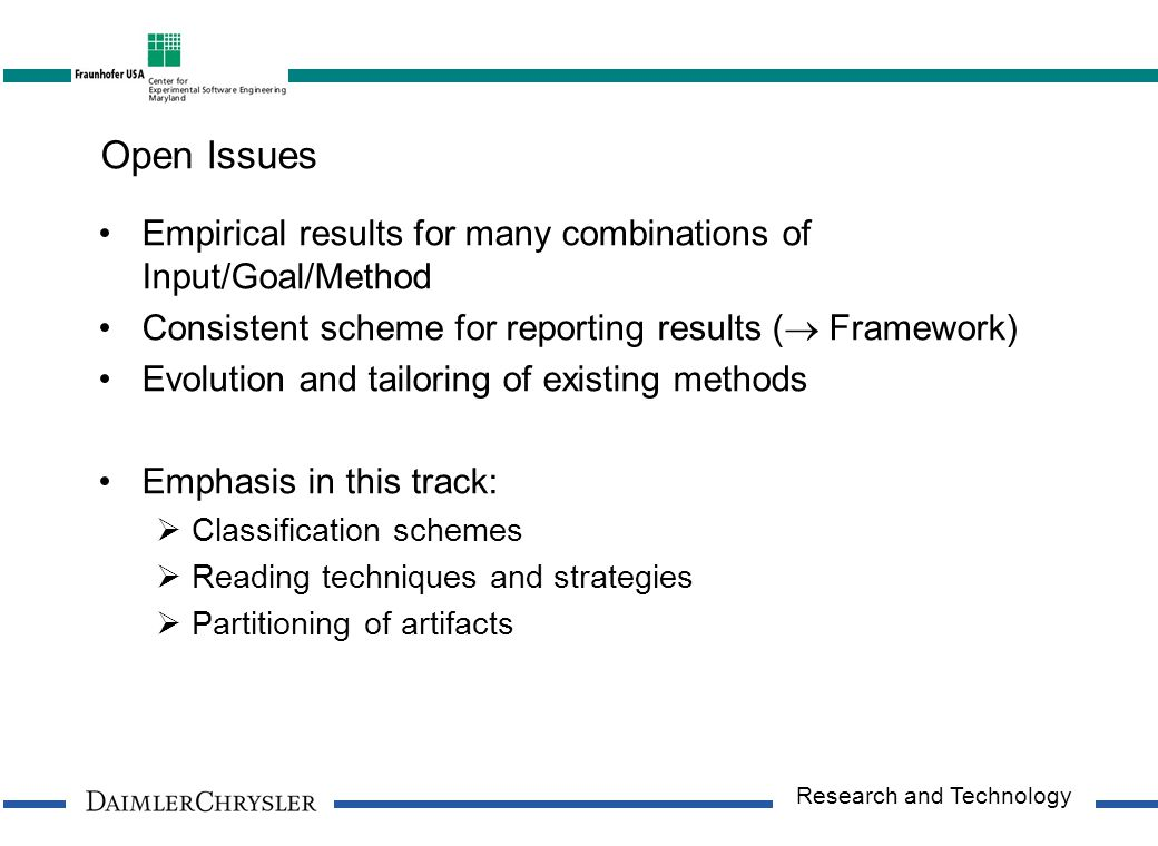 Research and Technology Open Issues Empirical results for many combinations of Input/Goal/Method Consistent scheme for reporting results (  Framework